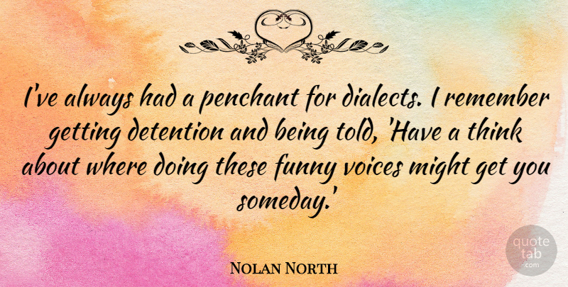 Nolan North Quote About Detention, Funny, Might, Voices: Ive Always Had A Penchant...