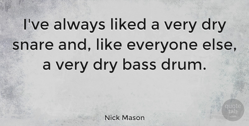 Nick Mason Quote About Bass, Dry, Liked, Snare: Ive Always Liked A Very...