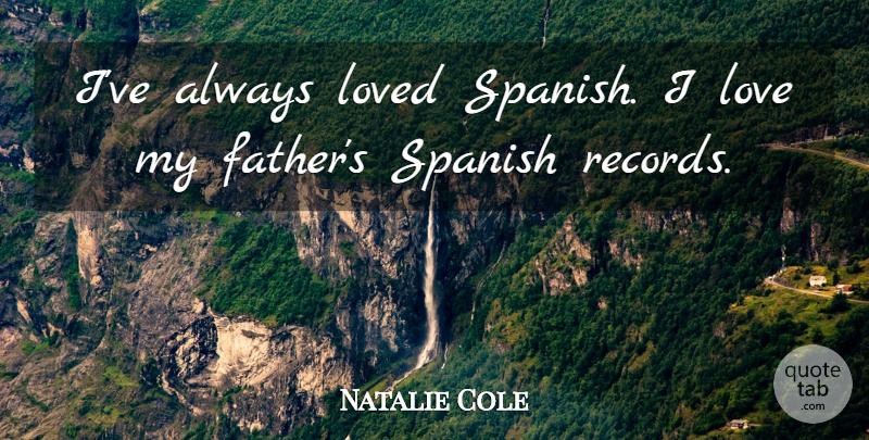 Natalie Cole: I've always loved Spanish  I love my father's Spanish