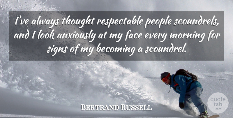 Bertrand Russell Quote About Morning, People, Looks: Ive Always Thought Respectable People...