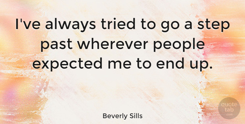 Beverly Sills Quote About Success, Acceptance, Past: Ive Always Tried To Go...
