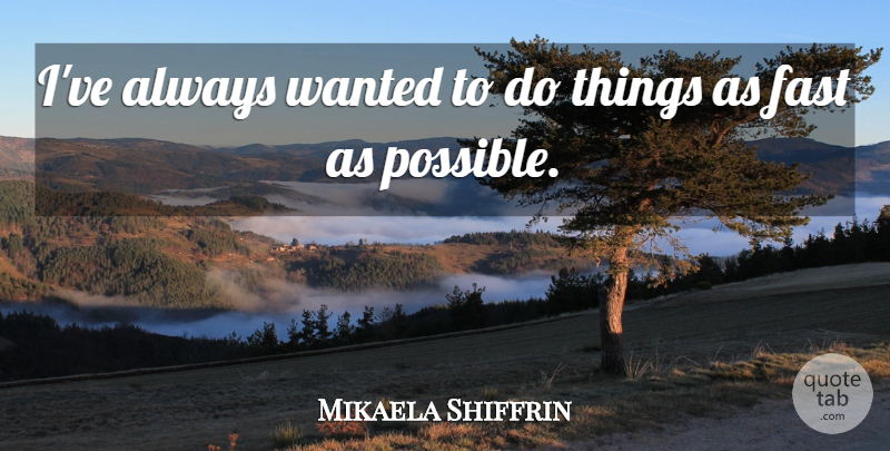 Mikaela Shiffrin Quote About undefined: Ive Always Wanted To Do...