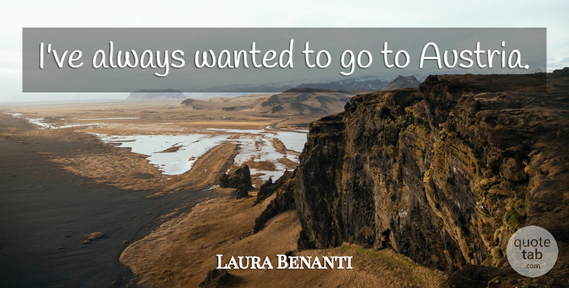 Laura Benanti Quote About Austria, Wanted: Ive Always Wanted To Go...