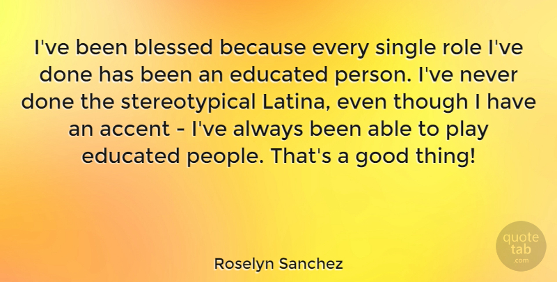 Roselyn Sanchez Quote About Blessed, Play, People: Ive Been Blessed Because Every...