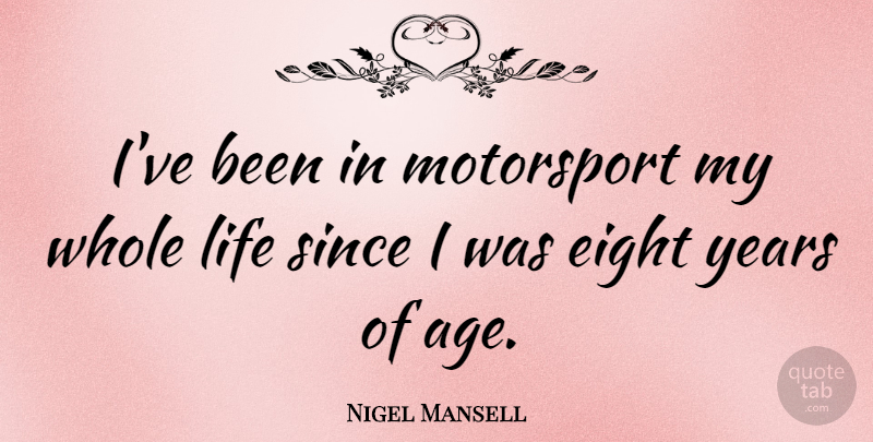 Nigel Mansell Quote About Athlete, Years, Eight: Ive Been In Motorsport My...
