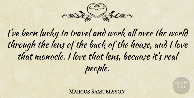 Marcus Samuelsson Quote About Lens, Love, Lucky, Travel, Work: Ive Been Lucky To Travel...