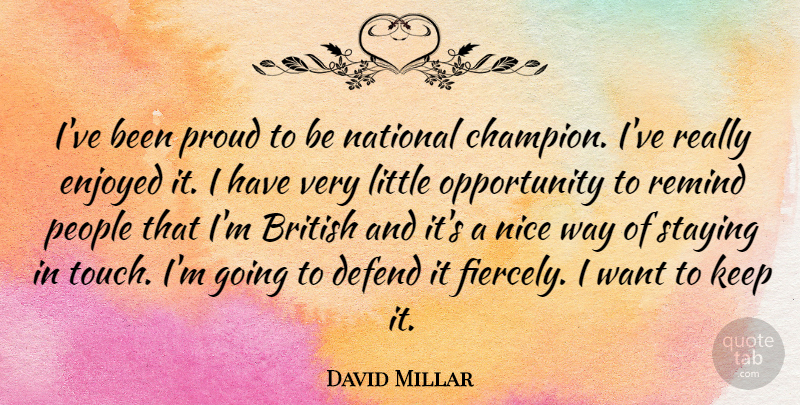 David Millar Quote About Nice, Opportunity, People: Ive Been Proud To Be...