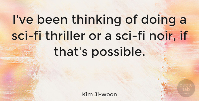 Kim Ji-woon Quote About Thinking, Thriller: Ive Been Thinking Of Doing...