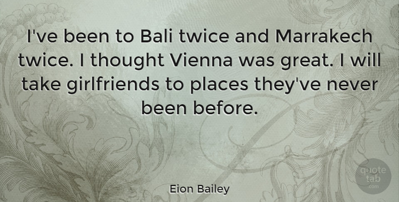 Eion Bailey Quote About Great, Twice: Ive Been To Bali Twice...