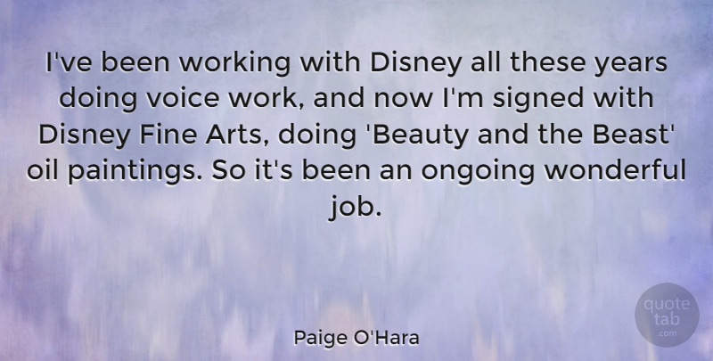 Paige O'Hara Quote About Beauty, Disney, Fine, Oil, Ongoing: Ive Been Working With Disney...