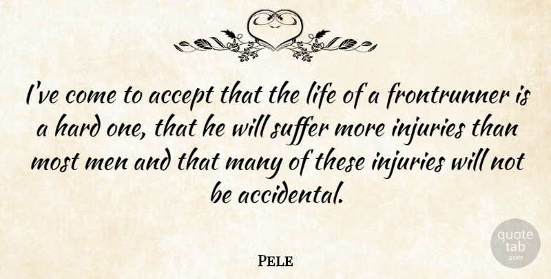 Pele Quote About Reality, Men, Suffering: Ive Come To Accept That...