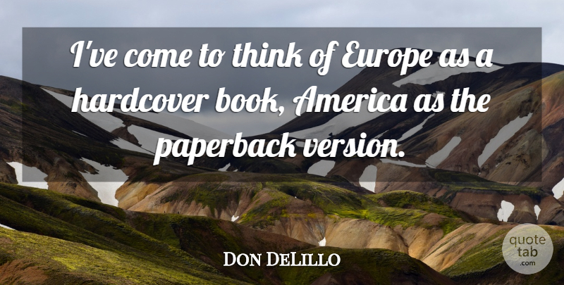 Don DeLillo Quote About Book, Thinking, America: Ive Come To Think Of...