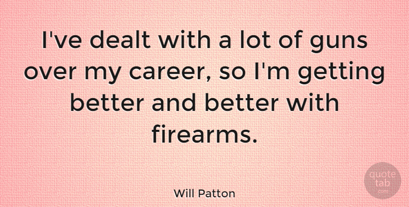 Will Patton Quote About Gun, Careers, Get Better: Ive Dealt With A Lot...