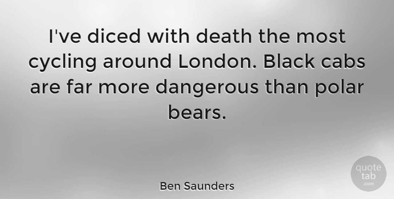 Ben Saunders Quote About Cycling, Dangerous, Death, Far, Polar: Ive Diced With Death The...