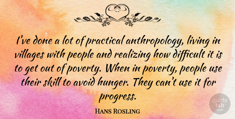 Hans Rosling Quote About Avoid, Difficult, Living, People, Practical: Ive Done A Lot Of...