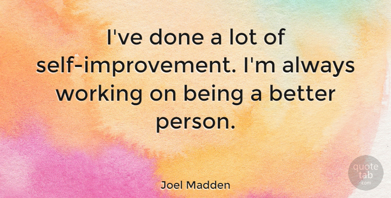 Joel Madden Ive Done A Lot Of Self Improvement Im Always Working