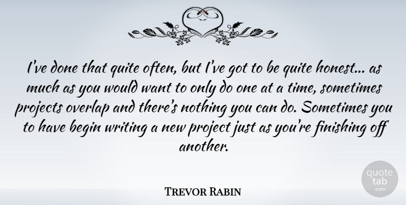 Trevor Rabin Quote About Writing, Finishing, Done: Ive Done That Quite Often...