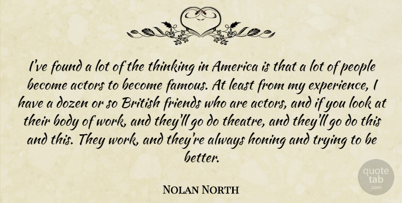 Nolan North Quote About America, Body, British, Dozen, Experience: Ive Found A Lot Of...