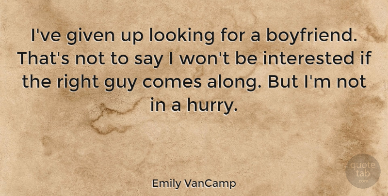 Emily VanCamp Quote About Guy, Given, Ifs: Ive Given Up Looking For...