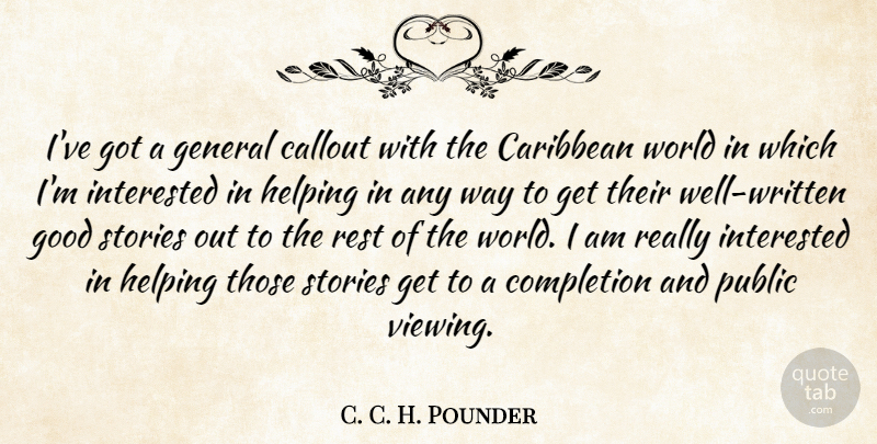 C. C. H. Pounder Quote About Caribbean, General, Good, Helping, Interested: Ive Got A General Callout...