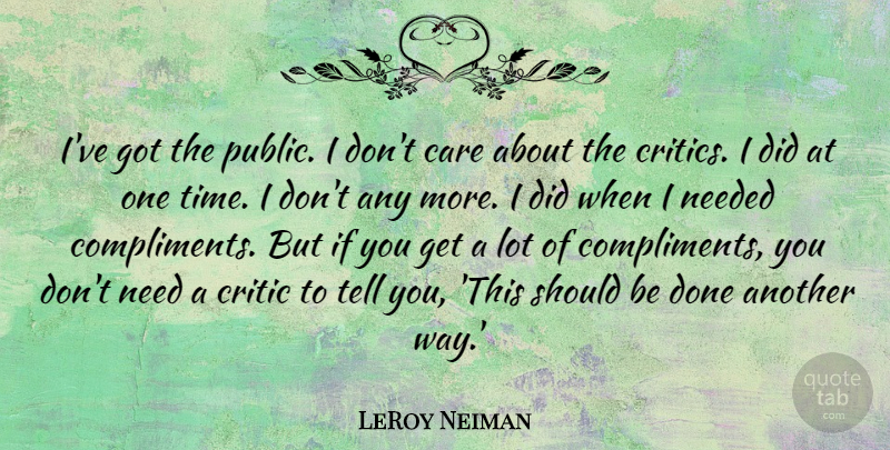 LeRoy Neiman Quote About Compliments You, Done, Care: Ive Got The Public I...