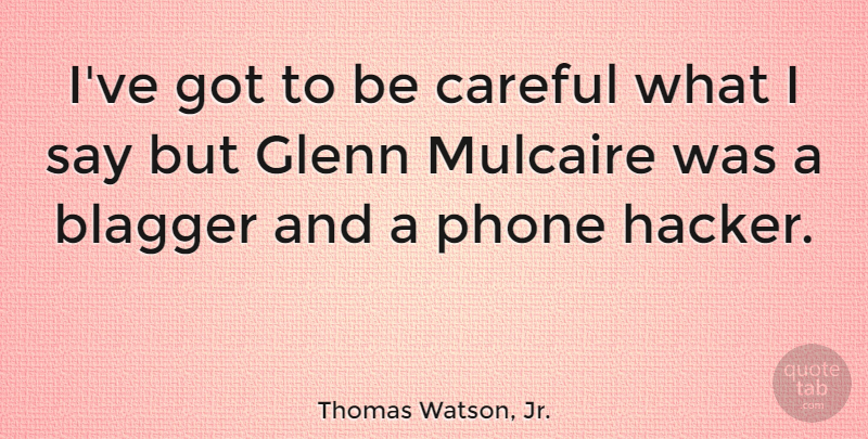 Thomas Watson Jr Ive Got To Be Careful What I Say But Glenn