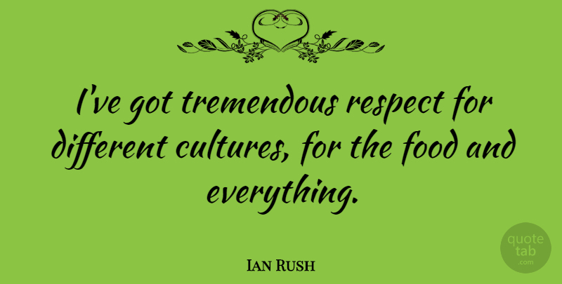 Ian Rush Quote About Different, Culture, Different Cultures: Ive Got Tremendous Respect For...
