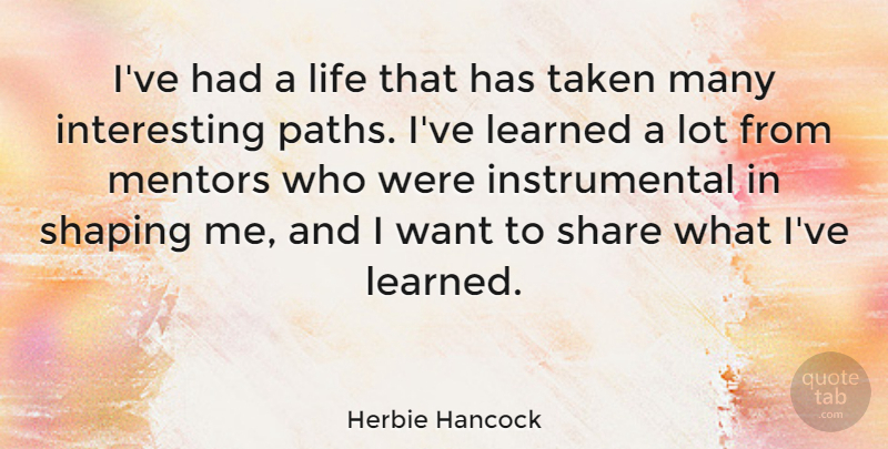 Herbie Hancock Quote About Taken, Interesting, Mentor: Ive Had A Life That...