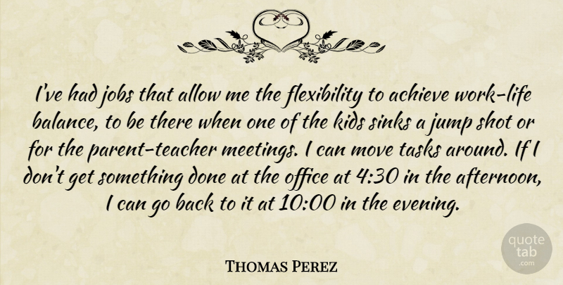 Thomas Perez Quote About Allow, Jobs, Jump, Kids, Move: Ive Had Jobs That Allow...