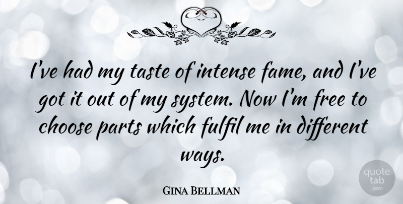 Gina Bellman Quote About Fulfil, Intense, Parts, Taste: Ive Had My Taste Of...