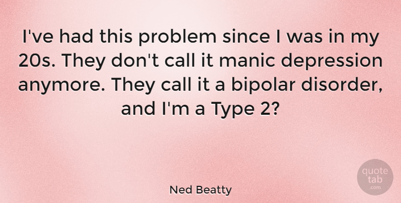 Ned Beatty Quote About Depression, Bipolar, Problem: Ive Had This Problem Since...