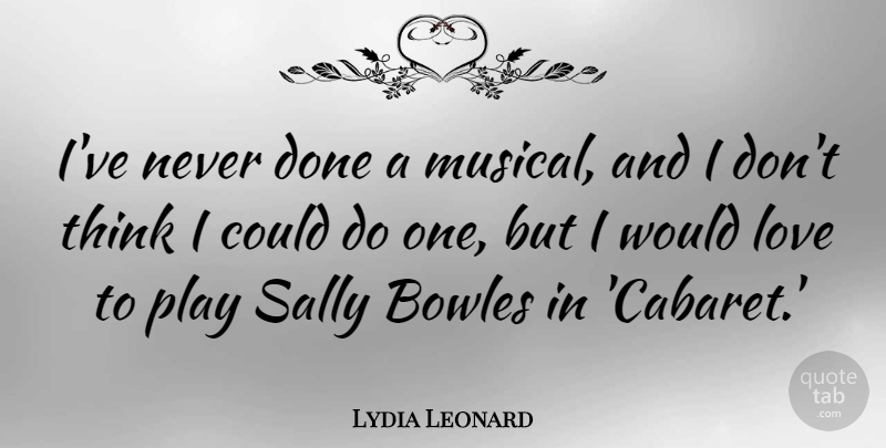 Lydia Leonard Quote About Love, Sally: Ive Never Done A Musical...