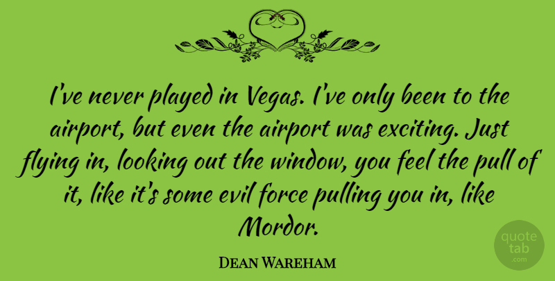 Dean Wareham Quote About Airport, Force, Looking, Played, Pull: Ive Never Played In Vegas...