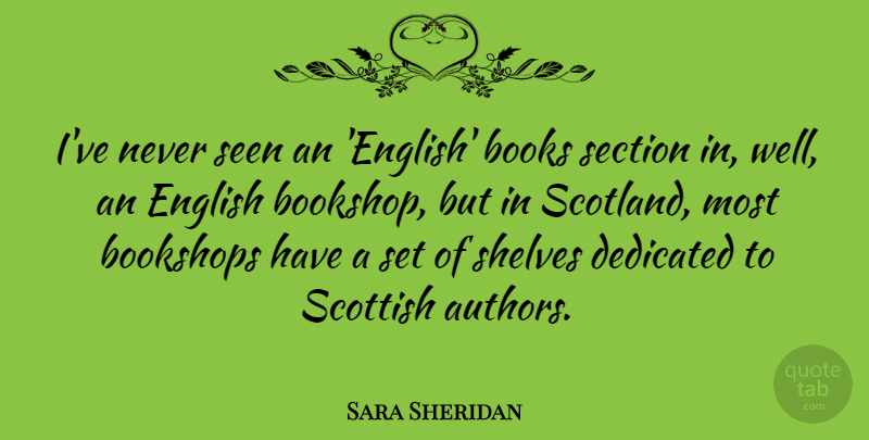 Sara Sheridan Quote About English, Scottish, Section, Seen, Shelves: Ive Never Seen An English...