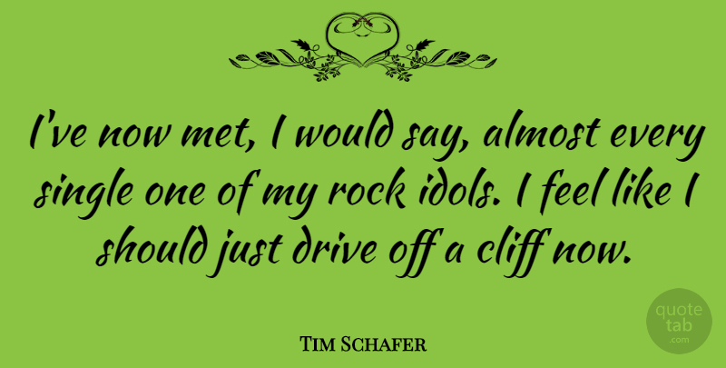 Tim Schafer Quote About Almost, Cliff: Ive Now Met I Would...