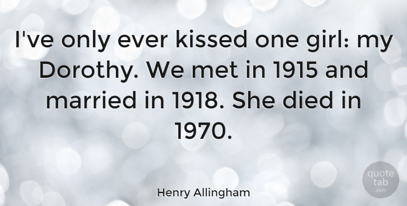 Henry Allingham Quote About Died, Kissed: Ive Only Ever Kissed One...