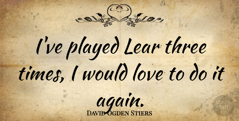 David Ogden Stiers Ive Played Lear Three Times I Would Love To Do