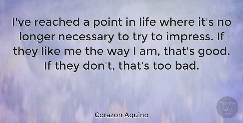 Corazon Aquino Quote About Trying, Way, Impress: Ive Reached A Point In...