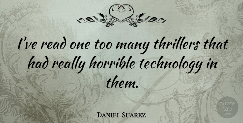 Daniel Suarez Quote About Technology, Thrillers: Ive Read One Too Many...