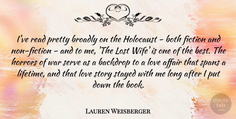 Lauren Weisberger Quote About Affair, Backdrop, Best, Both, Fiction: Ive Read Pretty Broadly On...