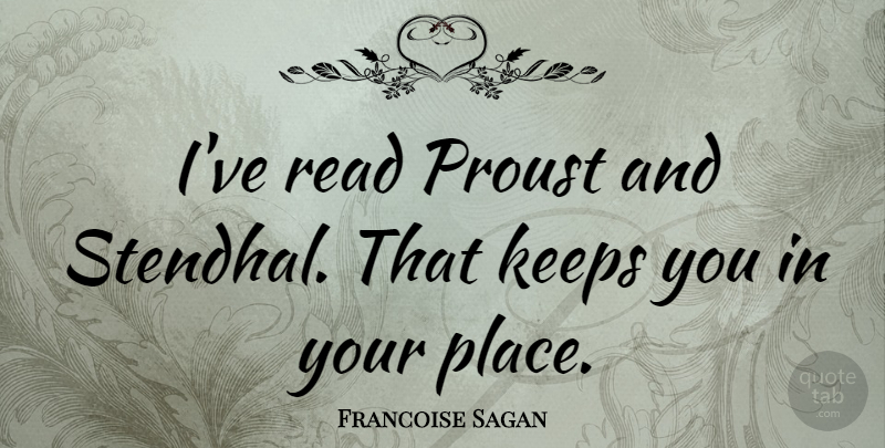 Francoise Sagan Quote About Proust: Ive Read Proust And Stendhal...