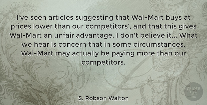 S. Robson Walton Quote About Articles, Believe, Buys, Concern, Gives: Ive Seen Articles Suggesting That...