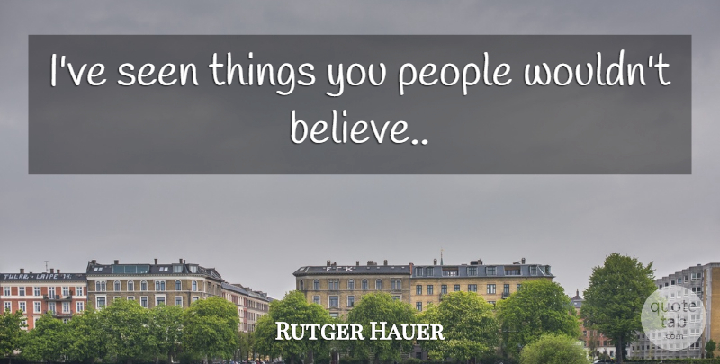 Rutger Hauer Quote About Movie, Believe, People: Ive Seen Things You People...