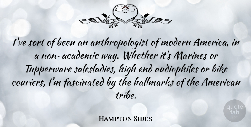 Hampton Sides Quote About Fascinated, High, Sort, Whether: Ive Sort Of Been An...