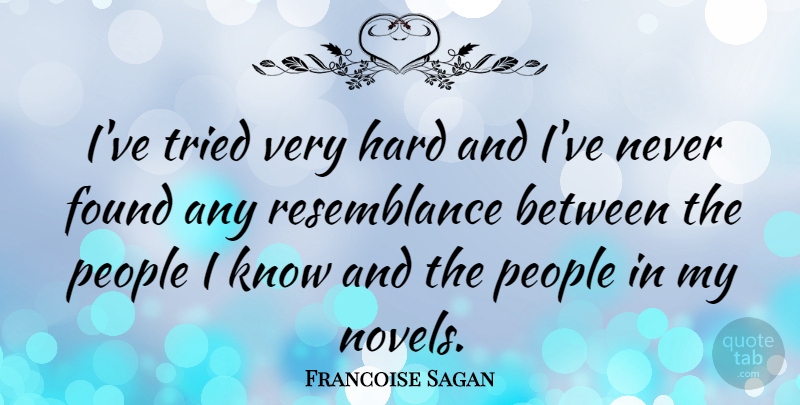 Francoise Sagan Quote About People, Found, Novel: Ive Tried Very Hard And...