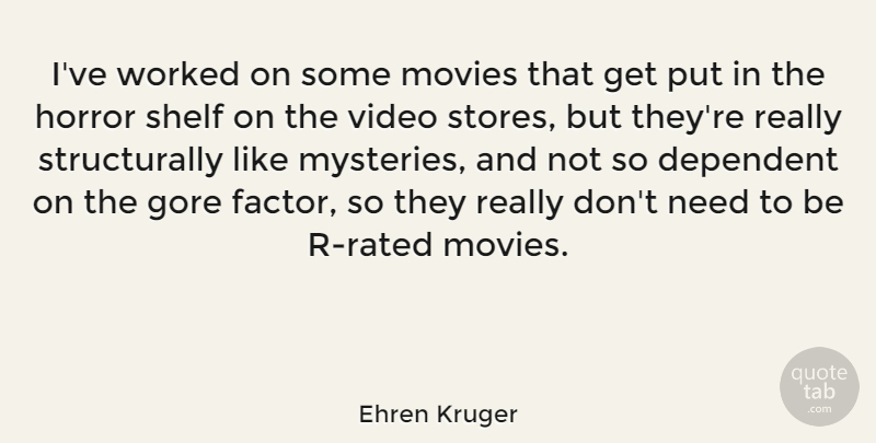Ehren Kruger Quote About Dependent, Gore, Movies, Shelf, Worked: Ive Worked On Some Movies...