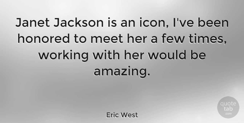 Eric West Quote About Icons, Would Be, Honored: Janet Jackson Is An Icon...