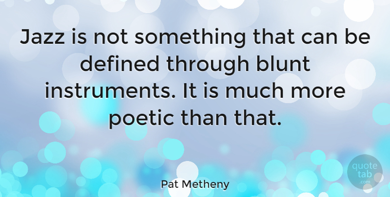 Pat Metheny Quote About Music, Jazz, Poetic: Jazz Is Not Something That...