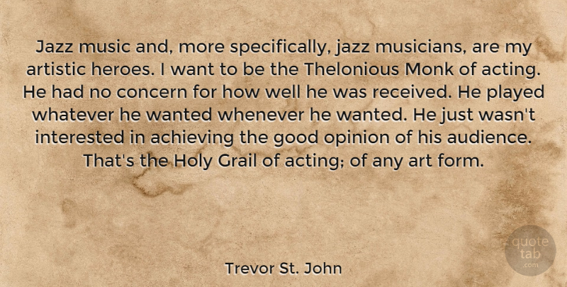 Trevor St. John Quote About Achieving, Art, Artistic, Concern, Good: Jazz Music And More Specifically...
