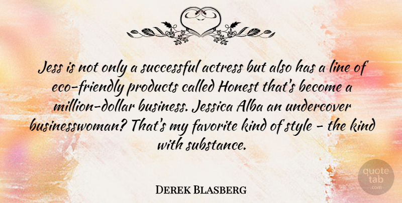 Derek Blasberg Quote About Actress, Business, Favorite, Honest, Jessica: Jess Is Not Only A...